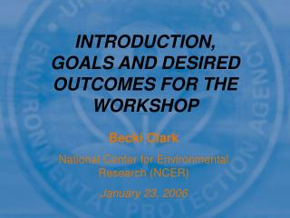 INTRODUCTION, GOALS AND DESIRED OUTCOMES FOR THE WORKSHOP