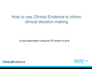 How to use  Clinical Evidence  to inform clinical decision making