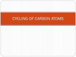 CYCLING OF CARBON ATOMS
