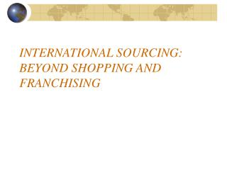 INTERNATIONAL SOURCING:  BEYOND SHOPPING AND FRANCHISING