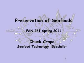 Preservation of  Seafoods FSN 261 Spring 2011