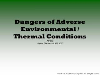 Dangers of Adverse Environmental / Thermal Conditions PE 236 Amber Giacomazzi, MS, ATC
