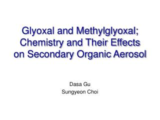 Glyoxal and Methylglyoxal; Chemistry and Their Effects on Secondary Organic Aerosol