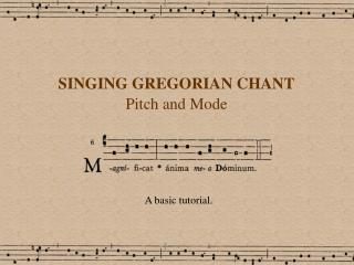 SINGING GREGORIAN CHANT Pitch and Mode