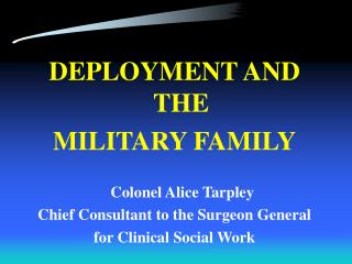 DEPLOYMENT AND THE MILITARY FAMILY     Colonel Alice Tarpley