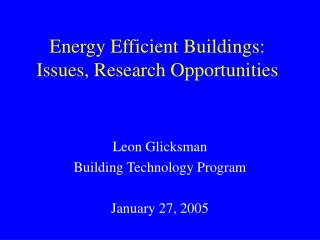 Energy Efficient Buildings: Issues, Research Opportunities