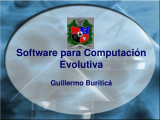 Software para Computación Evolutiva Guillermo Buriticá