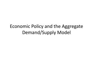 Economic Policy and the Aggregate Demand/Supply Model