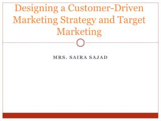 Designing a Customer-Driven Marketing Strategy and Target Marketing