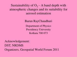 Barun RayChaudhuri Department of Physics Presidency University Kolkata 700 073 Acknowledgement: