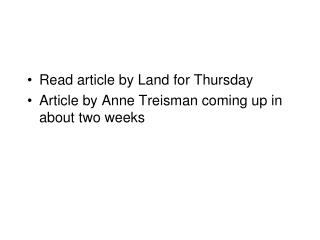 Read article by Land for Thursday Article by Anne Treisman coming up in about two weeks