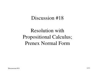 Discussion #18 Resolution with Propositional Calculus; Prenex Normal Form