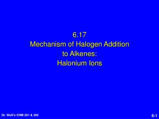 6.17 Mechanism of Halogen Addition to Alkenes: Halonium Ions