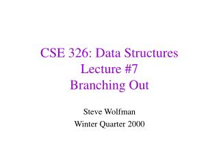 CSE 326: Data Structures Lecture #7 Branching Out