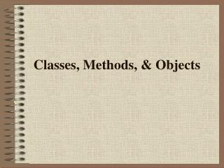 Classes, Methods, & Objects
