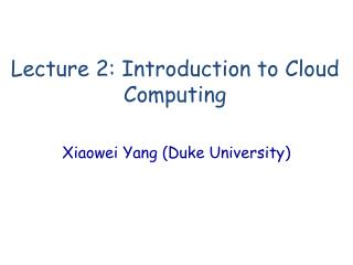 Lecture 2: Introduction to Cloud Computing
