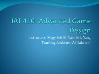 IAT 410: Advanced Game Design