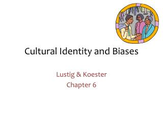Cultural Identity and Biases