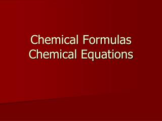 Chemical Formulas Chemical Equations