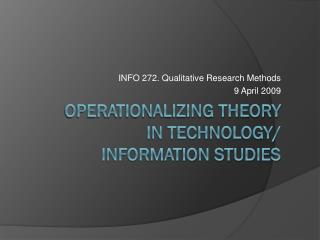 Operationalizing Theory in Technology/ Information STudies