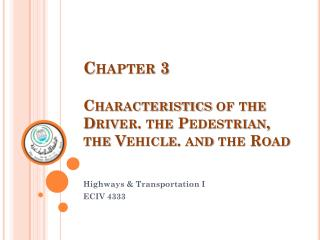 Chapter 3 Characteristics of the Driver. the Pedestrian, the Vehicle. and the Road