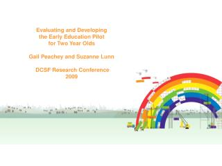 Evaluating and Developing the Early Education Pilot for Two Year Olds Gail Peachey and Frances Miller DCSF Research Co