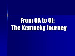 From QA to QI:  The Kentucky Journey