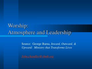 Worship:   Atmosphere and Leadership