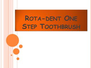 Rota-dent One Step Toothbrush