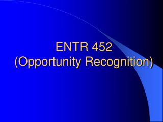 ENTR 452 (Opportunity Recognition)