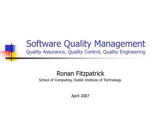 Software Quality Management Quality Assurance, Quality Control, Quality Engineering