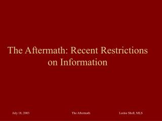 The Aftermath: Recent Restrictions on Information