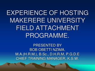 EXPERIENCE OF HOSTING MAKERERE UNIVERSITY FIELD ATTACHMENT PROGRAMME.