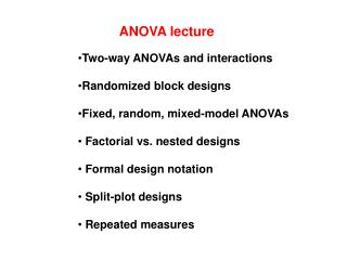Two-way ANOVAs and interactions Randomized block designs  Fixed, random, mixed-model ANOVAs