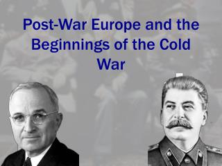 Post-War Europe and the Beginnings of the Cold War