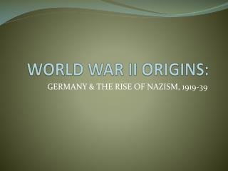 WORLD WAR II ORIGINS: