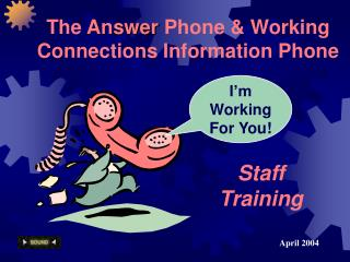 The  Answer  Phone & Working Connections Information Phone