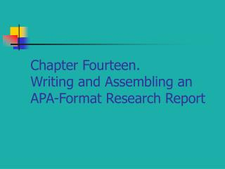 Chapter Fourteen. Writing and Assembling an APA-Format Research Report