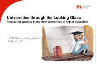 Universities through the Looking Glass Measuring success in the new economics of higher education