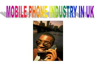 MOBILE PHONE INDUSTRY IN UK