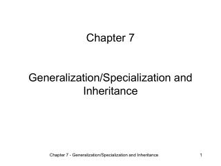 Chapter 7 Generalization/Specialization and Inheritance