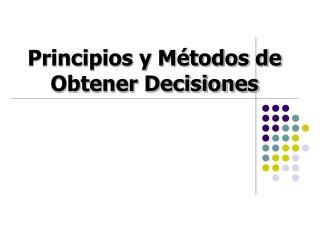 Principios y Métodos de Obtener Decisiones