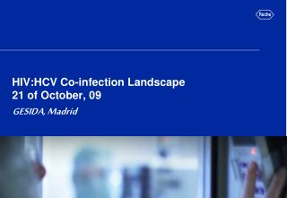 HIV:HCV Co-infection Landscape 21 of October, 09     Madrid,Spain