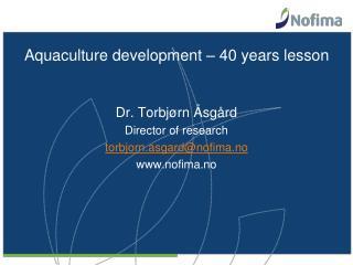 Aquaculture development – 40 years lesson