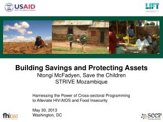 Building Savings and Protecting Assets Ntongi McFadyen, Save the Children STRIVE Mozambique