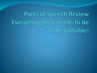 Parts of Speech Review Everything that needs to be in the foldable!