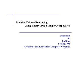 Parallel Volume Rendering 	Using Binary-Swap Image Composition