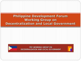 Philippine Development Forum  Working Group on  Decentralization and Local Government