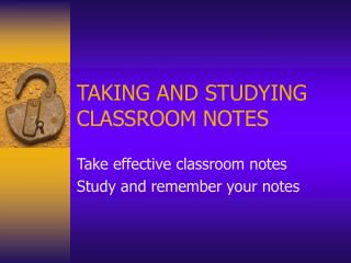 TAKING AND STUDYING CLASSROOM NOTES