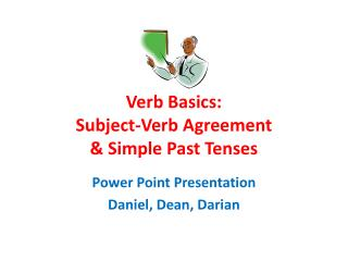 Verb Basics: Subject-Verb  Agreement  &  Simple Past Tenses